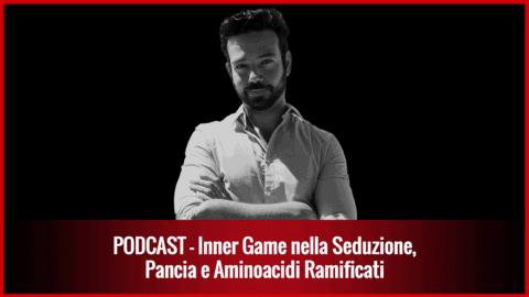 012 – Inner Game nella Seduzione, Pancia e Aminoacidi Ramificati